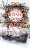 The Greatest Children's Classics Of All Time book summary, reviews and downlod