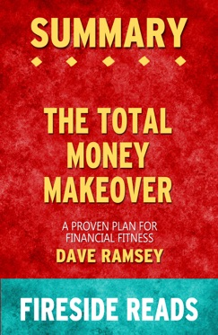 The Total Money Makeover: A Proven Plan for Financial Fitness by Dave Ramsey: Summary by Fireside Reads E-Book Download