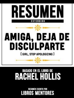 Resumen Extendido: Amiga, Deja De Disculparte (Girl Stop Apologizing) - Basado En El Libro De Rachel Hollis E-Book Download