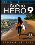 GoPro Hero 9 Black: How To Use The GoPro Hero 9 Black book summary, reviews and download