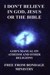 I Don't Believe In God, Jesus Or The Bible. God's Manual On Atheism And Other Religions. book summary, reviews and downlod
