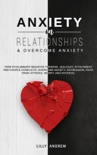 Anxiety in Relationships & Overcome Anxiety: How to Eliminate Negative Thinking, Jealousy, Attachment and Couple Conflicts. Overcome Anxiety, Depression, Fear, Panic attacks, Worry, and Shyness. book summary, reviews and download