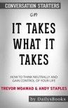 It Takes What It Takes: How to Think Neutrally and Gain Control of Your Life by Trevor Moawad & Andy Staples: Conversation Starters book summary, reviews and downlod