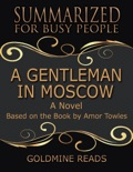 A Gentleman In Moscow - Summarized for Busy People: A Novel: Based on the Book by Amor Towles book summary, reviews and downlod