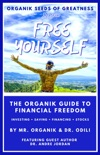 Organik Seeds of Greatness 2: Free Yourself - The Organik Guide to Financial Freedom book summary, reviews and download