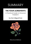 SUMMARY - The Four Agreements: A Practical Guide to Personal Freedom by Don Miguel Ruiz book summary, reviews and downlod