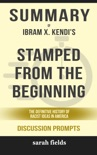 Summary of Stamped from the Beginning: The Definitive History of Racist Ideas in America by Ibram X. Kendi (Discussion Prompts) book summary, reviews and downlod