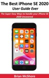 The Best iPhone SE 2020 User Guide Ever book summary, reviews and download