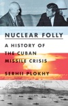 Nuclear Folly: A History of the Cuban Missile Crisis book summary, reviews and download