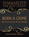Born a Crime - Summarized for Busy People: Stories from a South African Childhood book summary, reviews and downlod