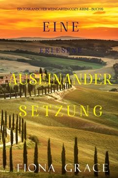 Eine erlesene Auseinandersetzung (Ein Toskanischer Weingarten Cozy-Krimi – Buch 6) E-Book Download