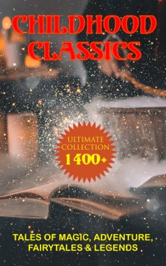 CHILDHOOD CLASSICS - Ultimate Collection: 1400+ Tales of Magic, Adventure, Fairytales & Legends E-Book Download