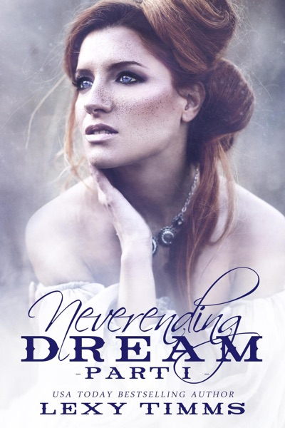 Neverending Dream - Part 1 by Lexy Timms Book Summary, Reviews and E-Book Download