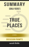 Summary: Sonja Yoerg's True Places book summary, reviews and downlod