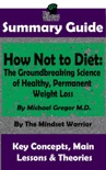 Summary Guide: How Not To Diet: The Groundbreaking Science of Healthy, Permanent Weight Loss: By Michael Greger M.D. The Mindset Warrior Summary Guide book summary, reviews and downlod