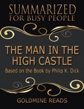 The Man In the High Castle - Summarized for Busy People: Based On the Book By Philip K. Dick book summary, reviews and downlod