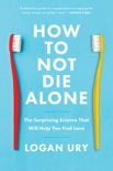 How to Not Die Alone book summary, reviews and download