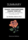 SUMMARY - Change Your Questions, Change Your Life: 12 Powerful Tools for Leadership, Coaching, and Life by Marilee Adams Ph.D book summary, reviews and downlod