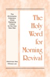 The Holy Word for Morning Revival - The All-inclusive, Extensive Christ Replacing Culture for the One New Man book summary, reviews and download