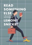 Read Something Else: Collected & Dubious Wit & Wisdom of Lemony Snicket book summary, reviews and downlod