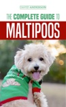 The Complete Guide to Maltipoos: Everything You Need to Know Before Getting Your Maltipoo Dog book summary, reviews and download