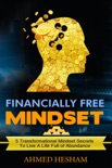 Financially Free Mindset - 5 Mindset Transformational Secrets To Live A Life Full Of Abundance book summary, reviews and download