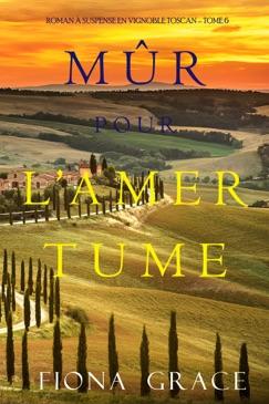 Mûr pour l'Amertume (Roman à Suspense en Vignoble Toscan – Tome 6) E-Book Download