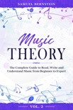 Music Theory: The Complete Guide to Read, Write and Understand Music from Beginner to Expert - Vol. 2 book summary, reviews and download