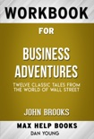 Business Adventures Twelve Classic Tales from the World of Wall Street by John Brooks (Max Help Workbooks) book summary, reviews and downlod