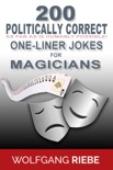200 Politically Correct (As Far as Is Humanly Possible) one-Liner Jokes for Magicians book summary, reviews and downlod