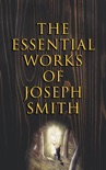 The Essential Works of Joseph Smith book summary, reviews and downlod