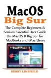 MacOS Big Sur: The Complete Beginners & Seniors Essential User Guide On MacOS 11 Big Sur for MacBooks and iMac Users book summary, reviews and download