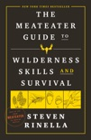 The MeatEater Guide to Wilderness Skills and Survival book summary, reviews and downlod