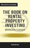 The Book on Rental Property Investing: How to Create Wealth and Passive Income Through Smart Buy & Hold Real Estate Investing by Brandon Turner (Discussion Prompts) book summary, reviews and downlod
