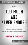 Too Much and Never Enough: How My Family Created The World's Most Dangerous Man by Mary L. Trump: Conversation Starters book summary, reviews and downlod
