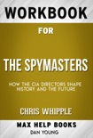 The Spymasters How the CIA Directors Shape History and the Future by Chris Whipple (Max Help Workbooks) book summary, reviews and downlod