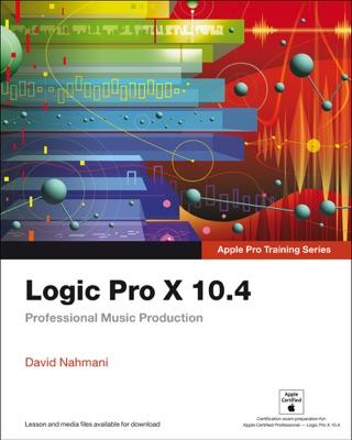 Logic Pro X 10.4 - Apple Pro Training Series: Professional Music Production, 1/e by David Nahmani E-Book Download