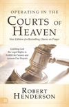 Operating in the Courts of Heaven (Revised and Expanded) book summary, reviews and downlod