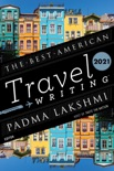 The Best American Travel Writing 2021 book summary, reviews and download