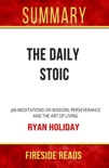 The Daily Stoic: 366 Meditations on Wisdom, Perseverance, and the Art of Living by Ryan Holiday: Summary by Fireside Reads book summary, reviews and downlod