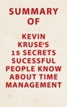 Summary of Kevin Kruse's 15 Secrets Successful People Know About Time Management book summary, reviews and downlod