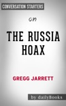 The Russia Hoax: The Illicit Scheme to Clear Hillary Clinton and Frame Donald Trump by Gregg Jarrett: Conversation Starters book summary, reviews and downlod