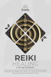 Reiki Healing for Beginners: Everything you need to know about Reiki Self-Healing Techniques, Meditation and Mindfulness: Improve your Spiritual Awakening by Reducing some Ailments Starting Today book summary, reviews and download
