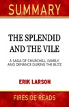 The Splendid and the Vile: A Saga of Churchill, Family, and Defiance During the Blitz by Erik Larson: Summary by Fireside Reads book summary, reviews and downlod