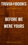 Before We Were Yours: A Novel by Lisa Wingate (Trivia-On-Books) book summary, reviews and downlod