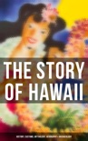 The Story of Hawaii: History, Customs, Mythology, Geography & Archaeology book summary, reviews and download