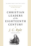 Christian Leaders of the Eighteenth Century book summary, reviews and download