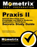 Praxis II Special Education: Core Knowledge and Mild to Moderate Applications (5543) Exam Secrets Study Guide book summary, reviews and download