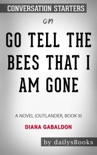 Go Tell the Bees That I Am Gone: A Novel (Outlander, Book 9) by Diana Gabaldon: Conversation Starters book summary, reviews and downlod