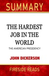 The Hardest Job in the World: The American Presidency by John Dickerson: Summary by Fireside Reads book summary, reviews and downlod